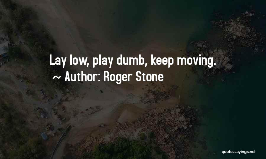 I Play Dumb Quotes By Roger Stone