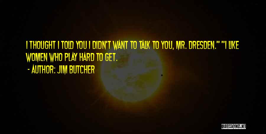 I Play Hard To Get Quotes By Jim Butcher