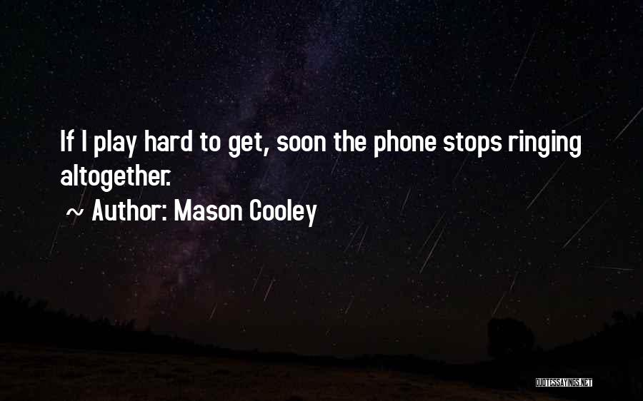 I Play Hard To Get Quotes By Mason Cooley