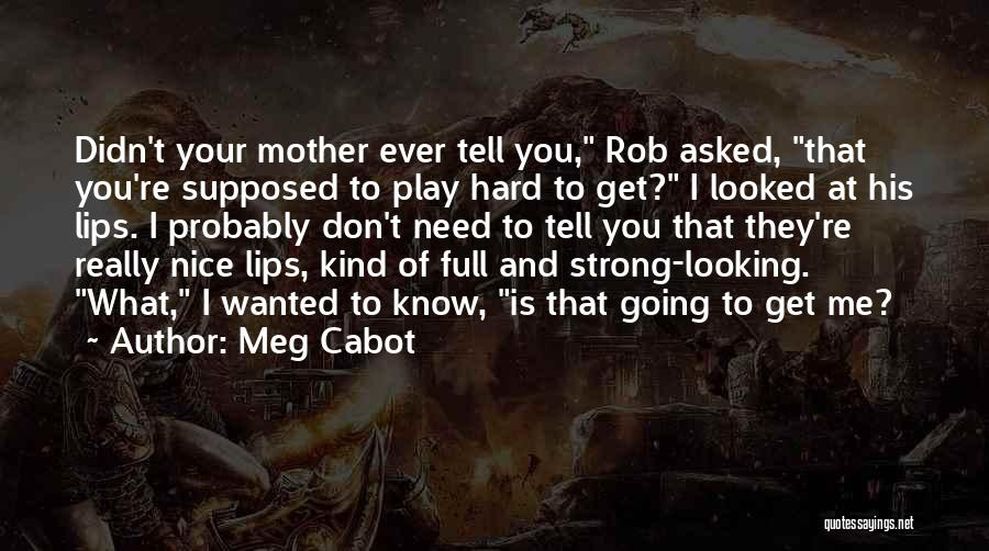 I Play Hard To Get Quotes By Meg Cabot