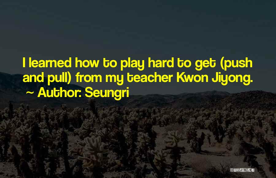 I Play Hard To Get Quotes By Seungri