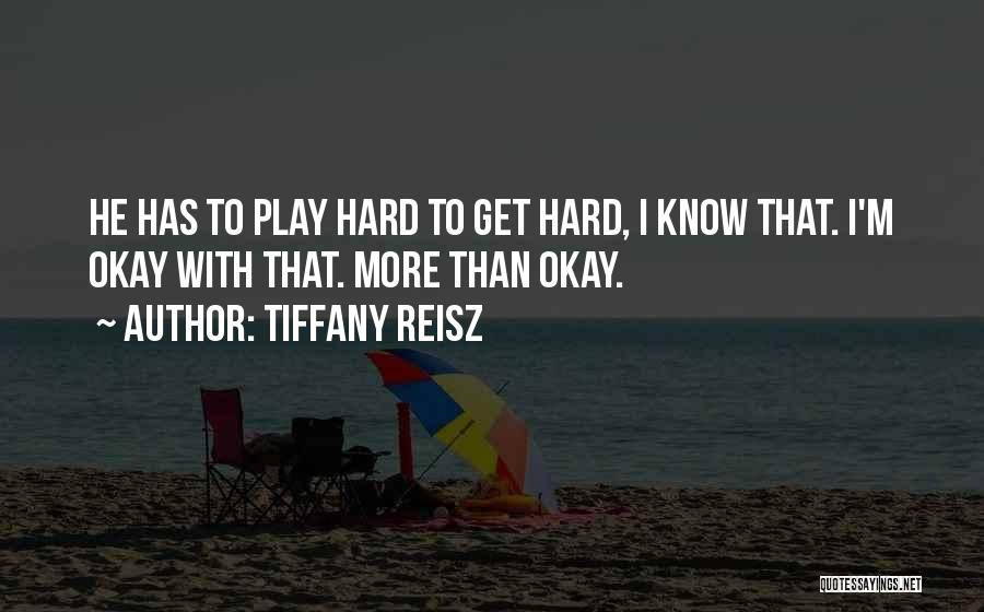 I Play Hard To Get Quotes By Tiffany Reisz