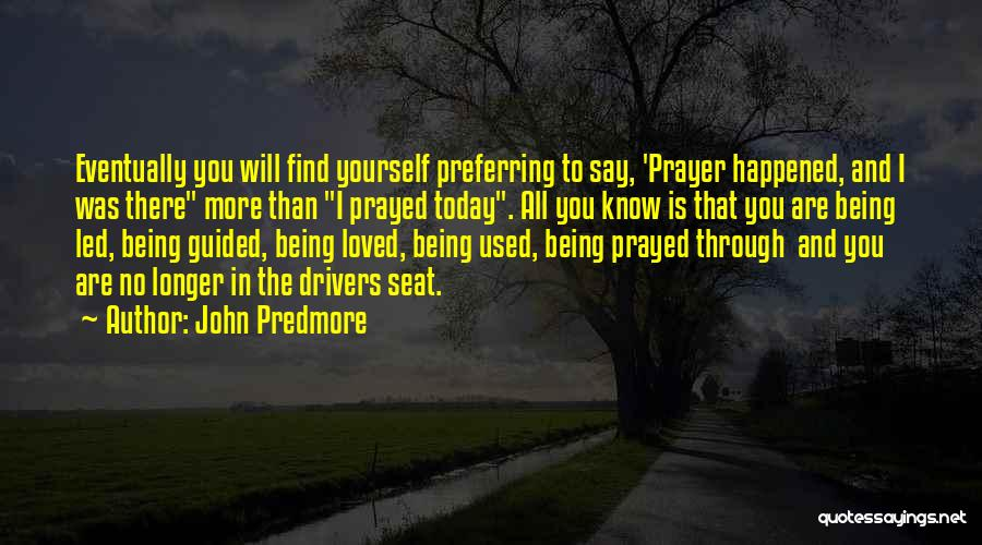 I Prayed For You Today Quotes By John Predmore