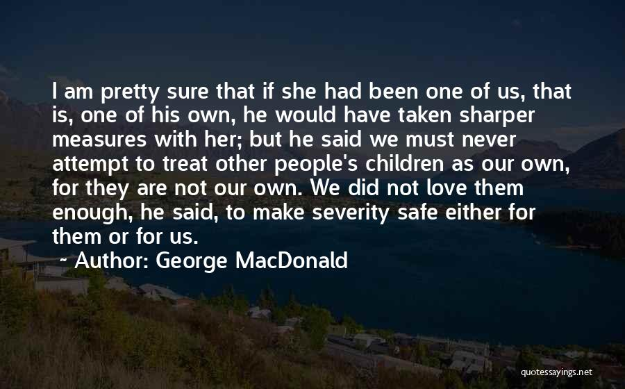 I Pretty Sure Quotes By George MacDonald