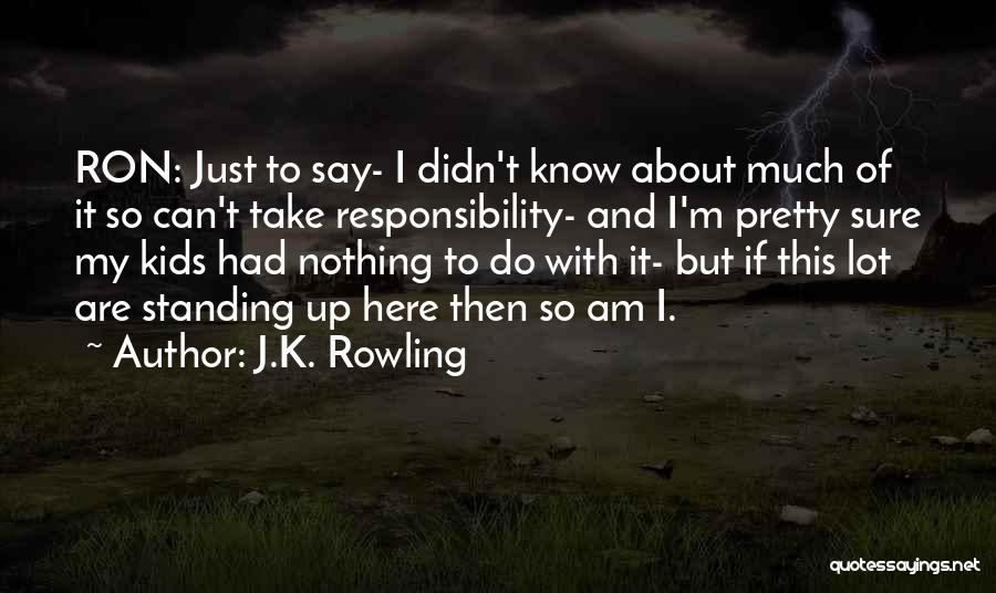 I Pretty Sure Quotes By J.K. Rowling