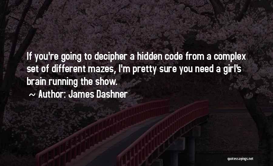 I Pretty Sure Quotes By James Dashner