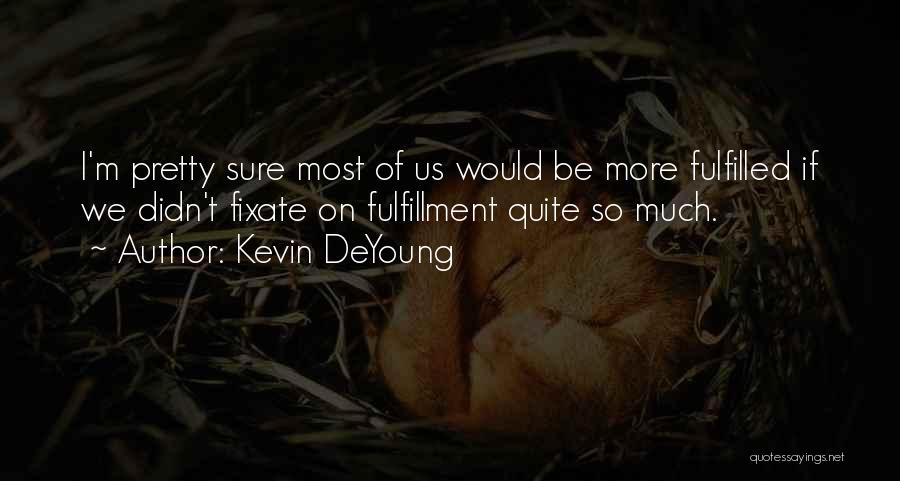 I Pretty Sure Quotes By Kevin DeYoung