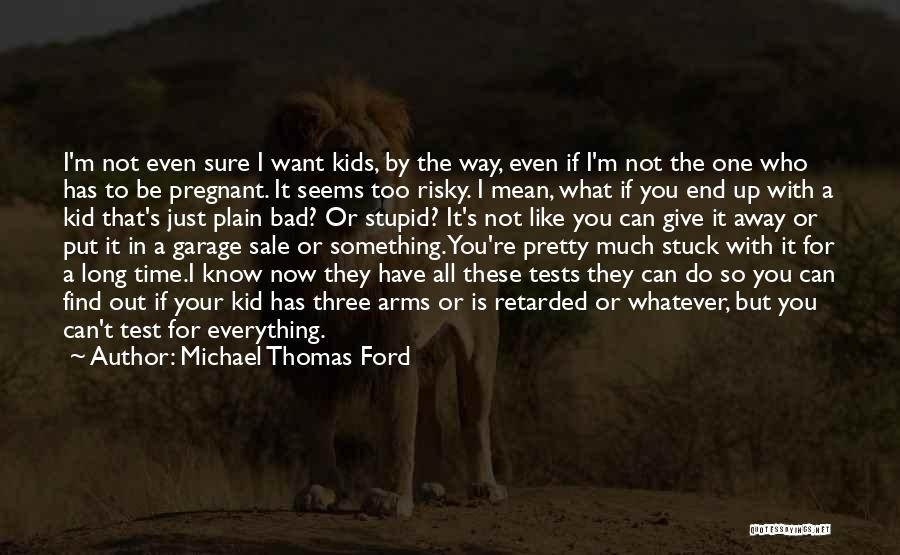 I Pretty Sure Quotes By Michael Thomas Ford