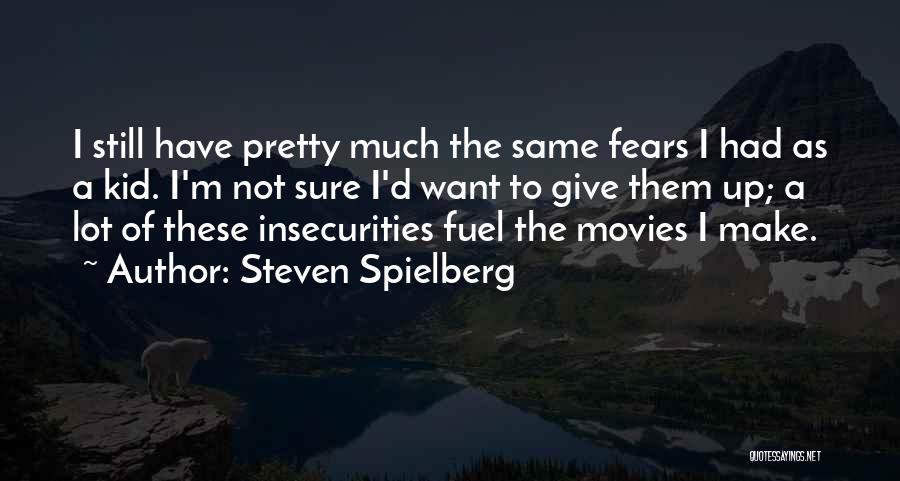 I Pretty Sure Quotes By Steven Spielberg