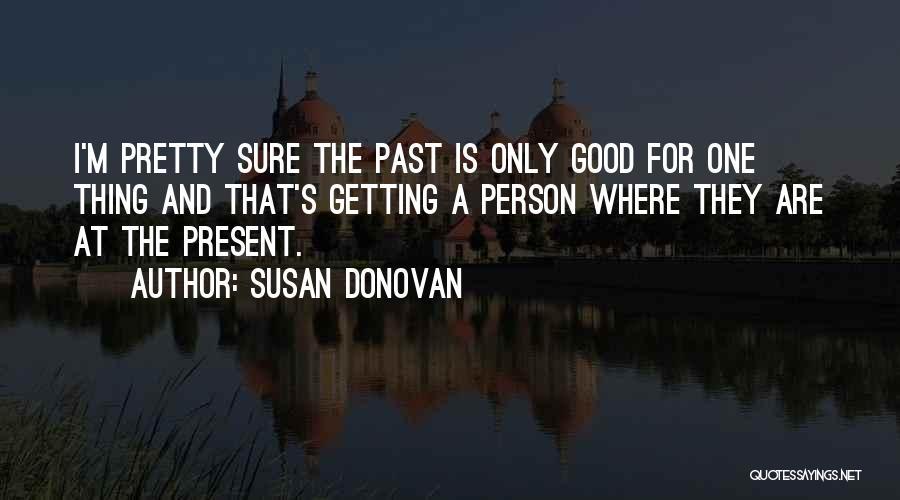 I Pretty Sure Quotes By Susan Donovan