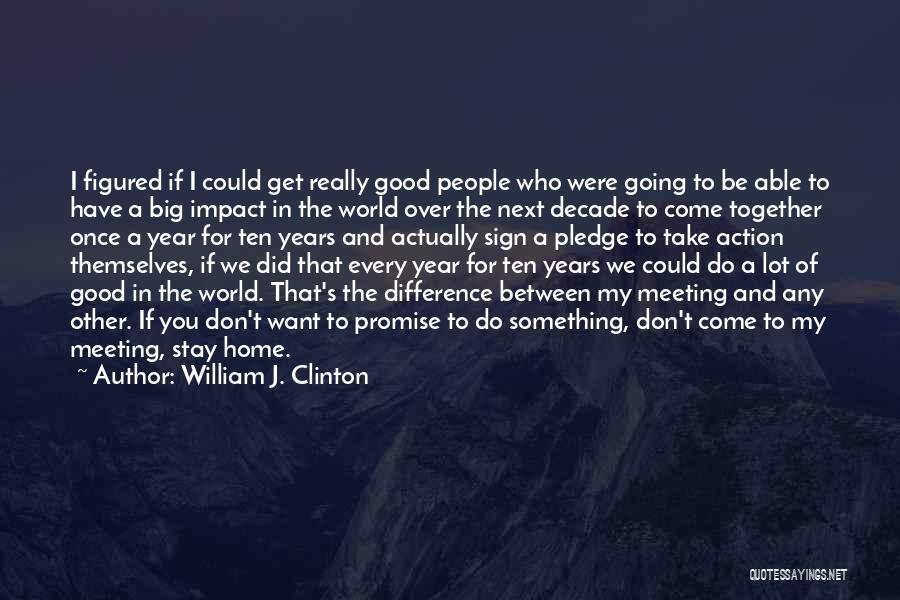 I Promise You The World Quotes By William J. Clinton