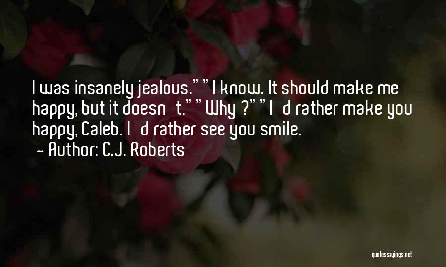 I Rather See You Happy Quotes By C.J. Roberts