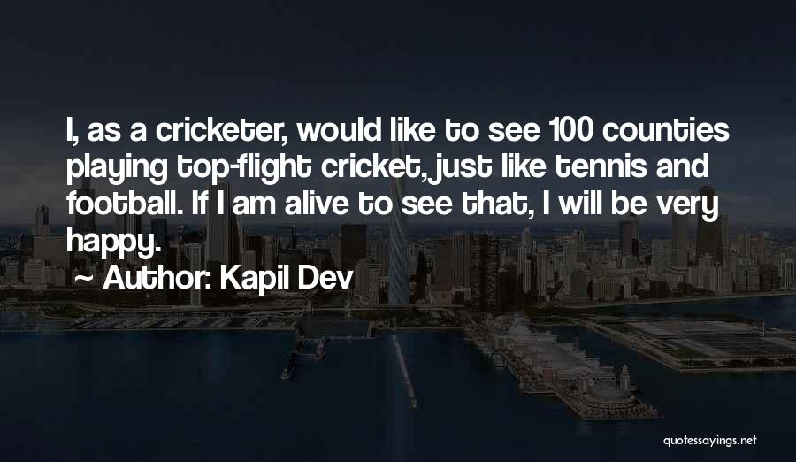 I Rather See You Happy Quotes By Kapil Dev