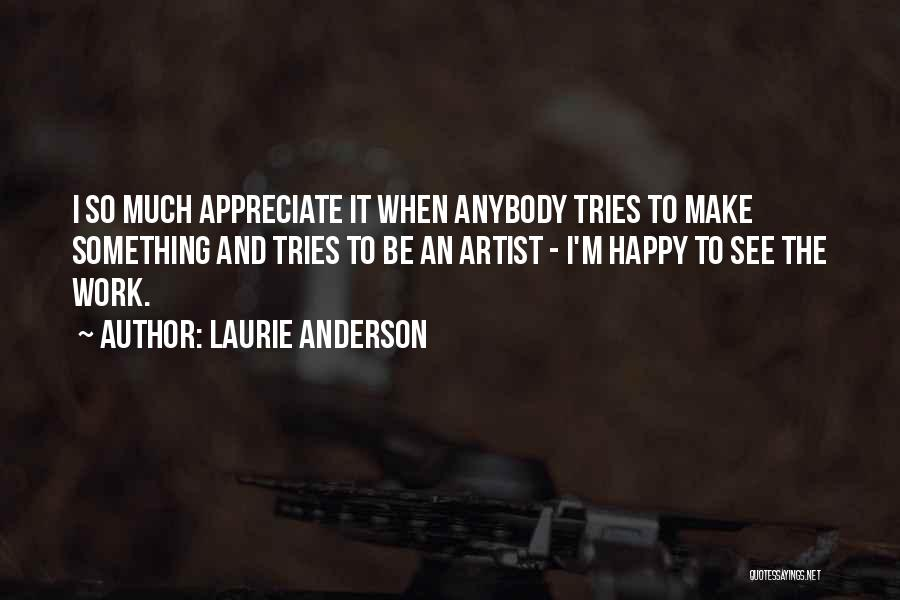 I Rather See You Happy Quotes By Laurie Anderson