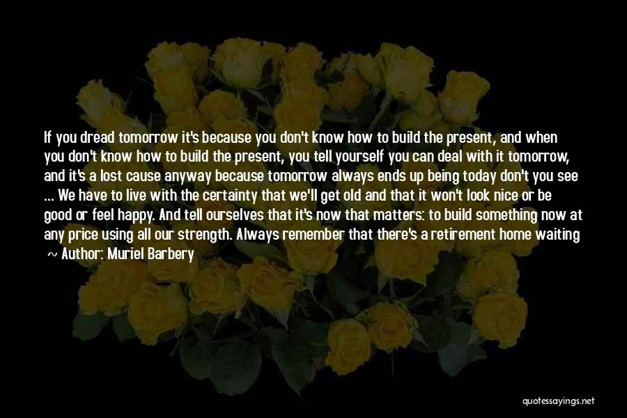 I Rather See You Happy Quotes By Muriel Barbery