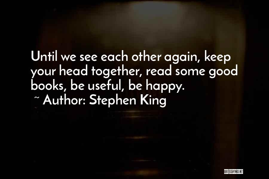 I Rather See You Happy Quotes By Stephen King