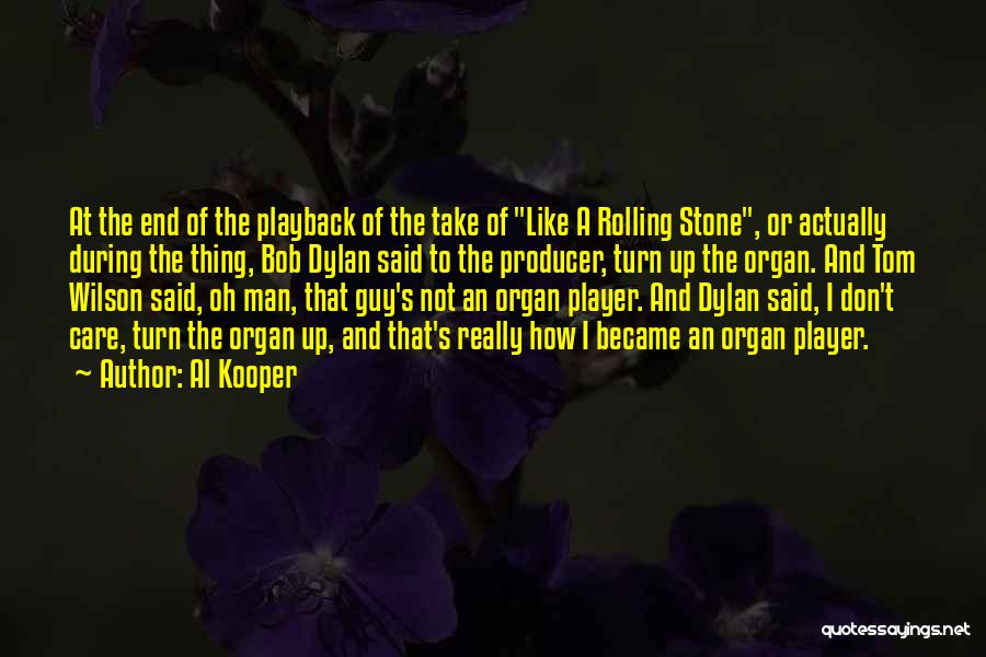 I Really Don Care Quotes By Al Kooper