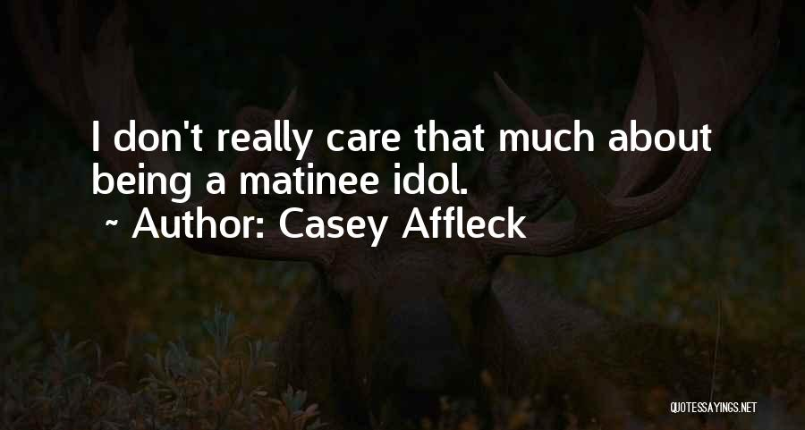 I Really Don Care Quotes By Casey Affleck