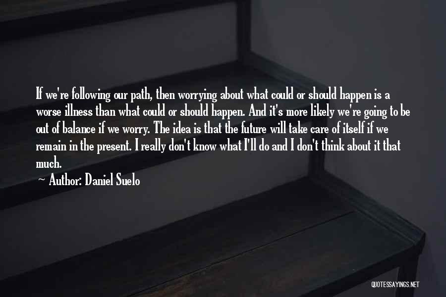 I Really Don Care Quotes By Daniel Suelo