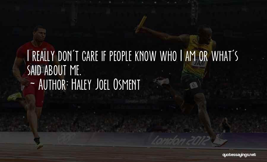 I Really Don Care Quotes By Haley Joel Osment