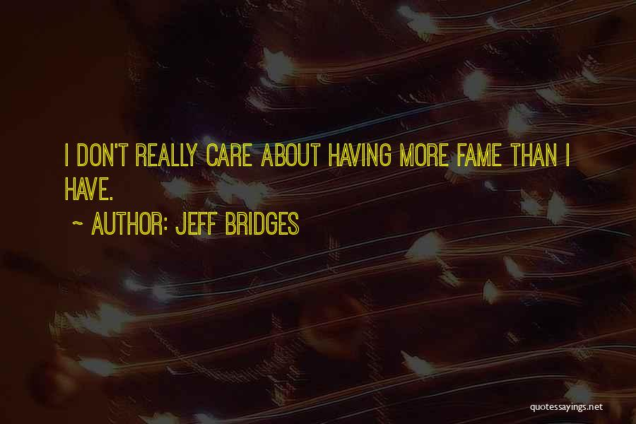 I Really Don Care Quotes By Jeff Bridges