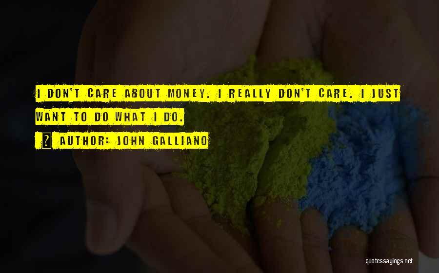 I Really Don Care Quotes By John Galliano