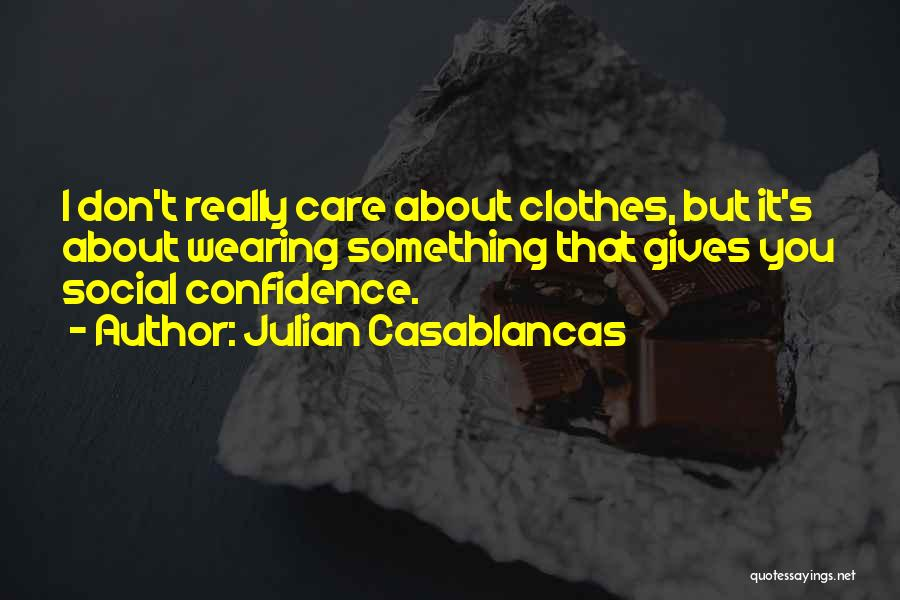 I Really Don Care Quotes By Julian Casablancas