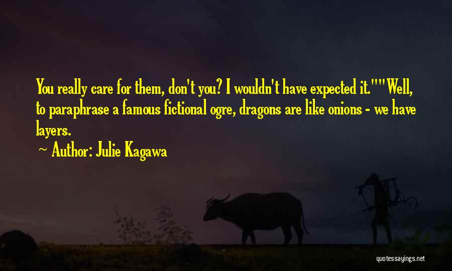 I Really Don Care Quotes By Julie Kagawa