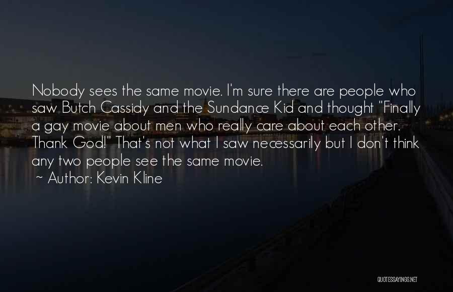 I Really Don Care Quotes By Kevin Kline