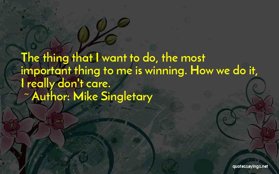 I Really Don Care Quotes By Mike Singletary