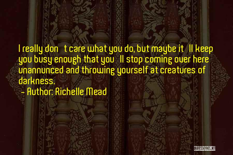 I Really Don Care Quotes By Richelle Mead