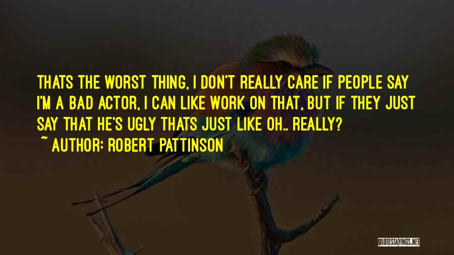 I Really Don Care Quotes By Robert Pattinson