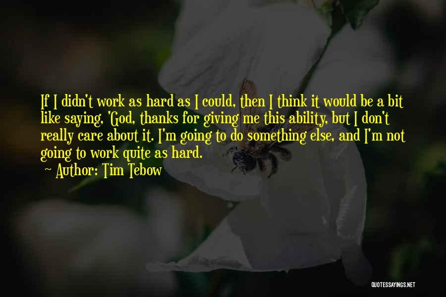 I Really Don Care Quotes By Tim Tebow