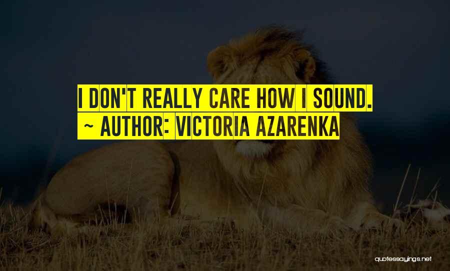 I Really Don Care Quotes By Victoria Azarenka