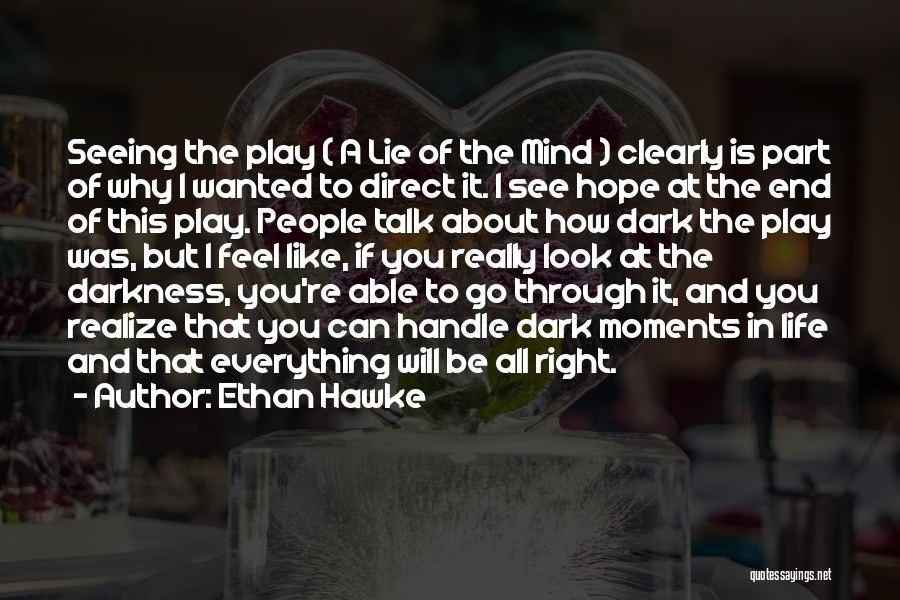 I See Clearly Quotes By Ethan Hawke