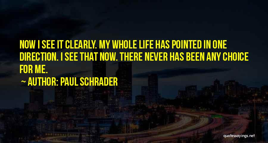 I See Clearly Quotes By Paul Schrader