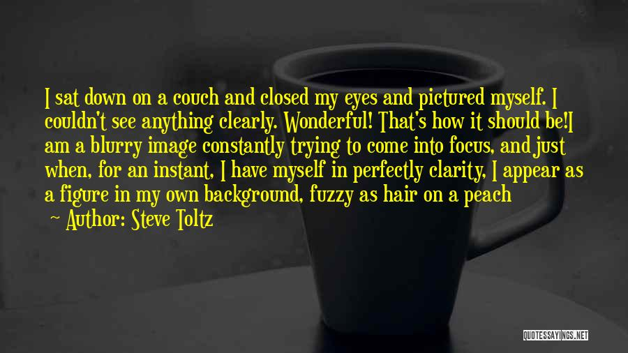 I See Clearly Quotes By Steve Toltz