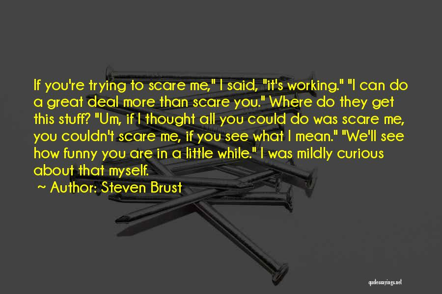 I See You Funny Quotes By Steven Brust