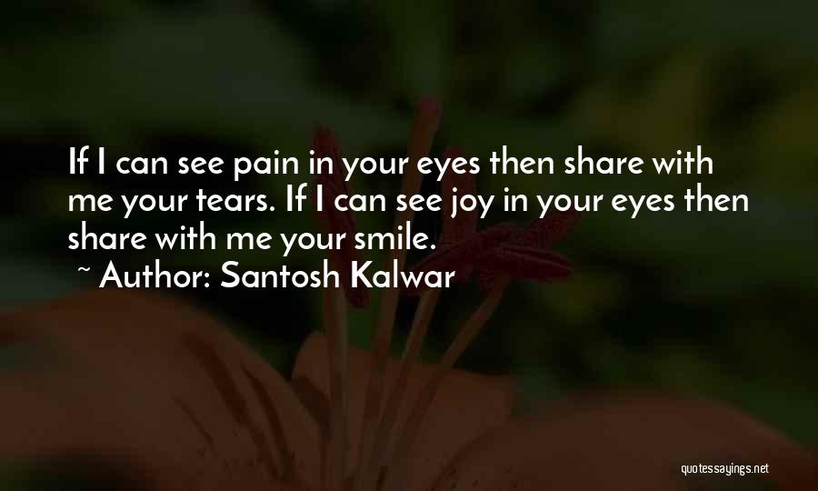 I See Your Pain Quotes By Santosh Kalwar