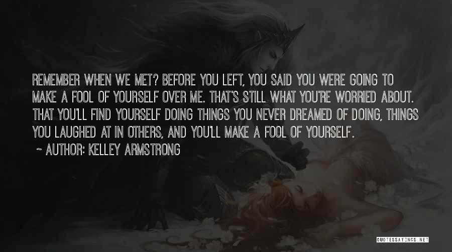I Should Have Met You Before Quotes By Kelley Armstrong