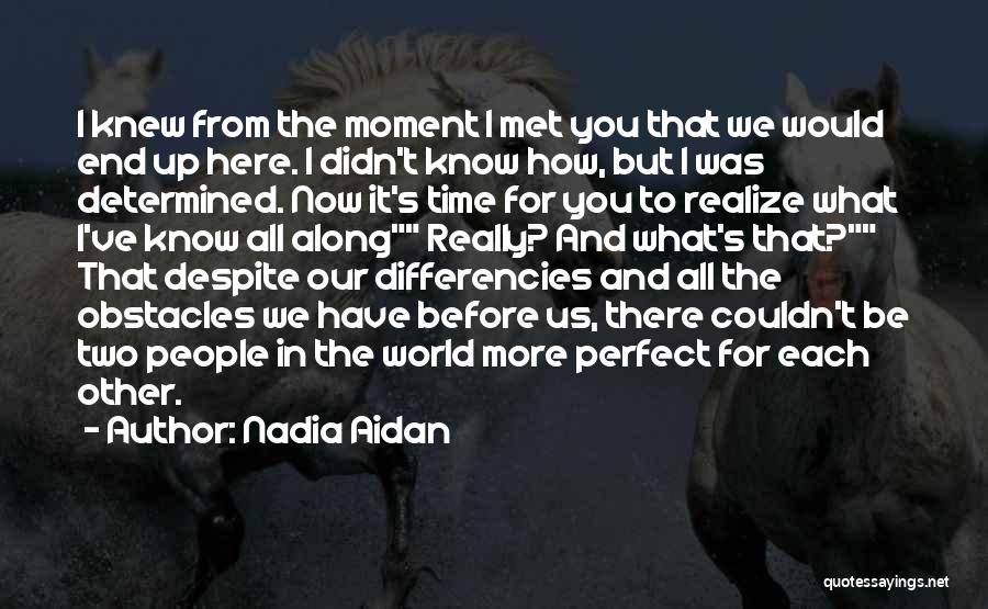 I Should Have Met You Before Quotes By Nadia Aidan