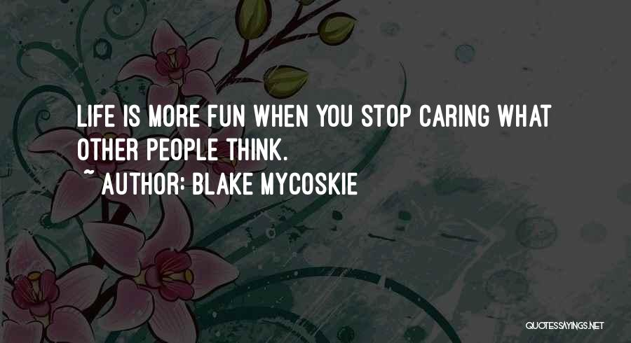 I Should Stop Caring Quotes By Blake Mycoskie