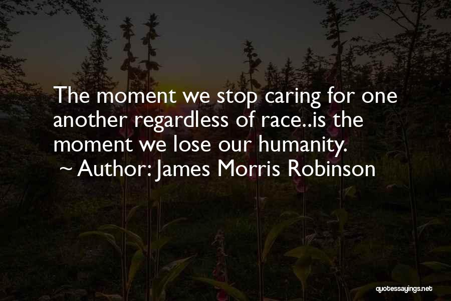I Should Stop Caring Quotes By James Morris Robinson