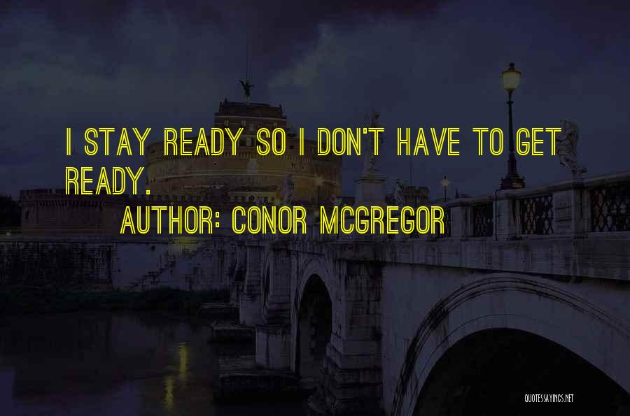 I Stay Ready Quotes By Conor McGregor