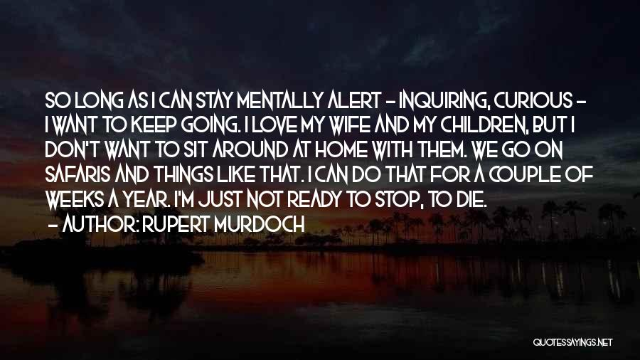 I Stay Ready Quotes By Rupert Murdoch