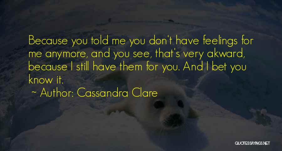 I Still Have Feelings Quotes By Cassandra Clare