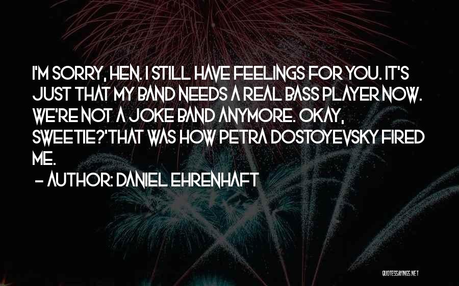 I Still Have Feelings Quotes By Daniel Ehrenhaft