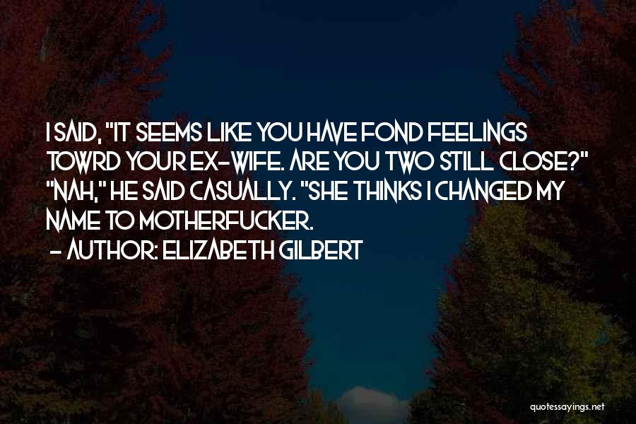 I Still Have Feelings Quotes By Elizabeth Gilbert