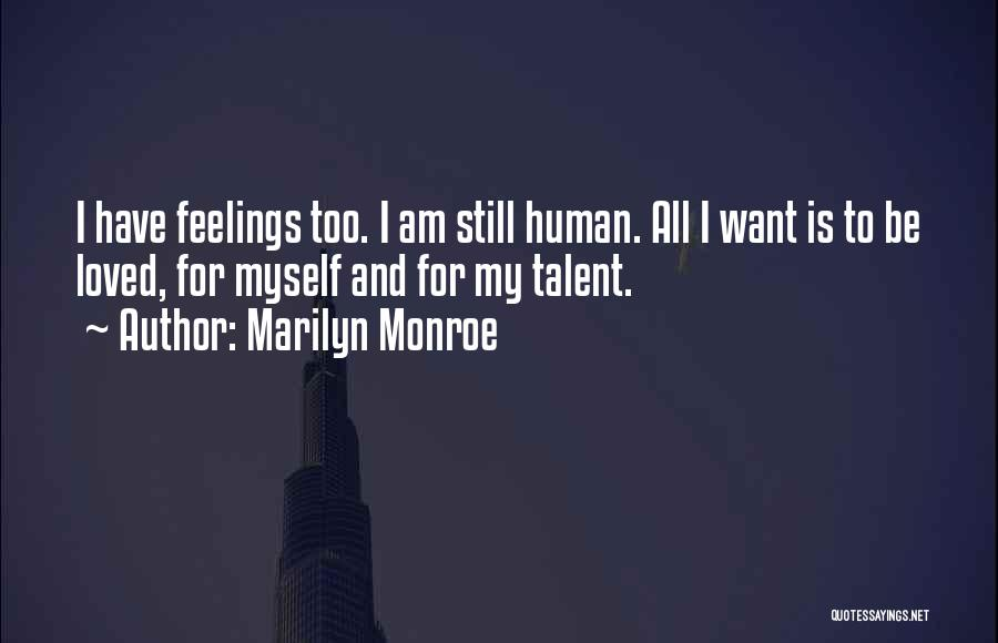 I Still Have Feelings Quotes By Marilyn Monroe