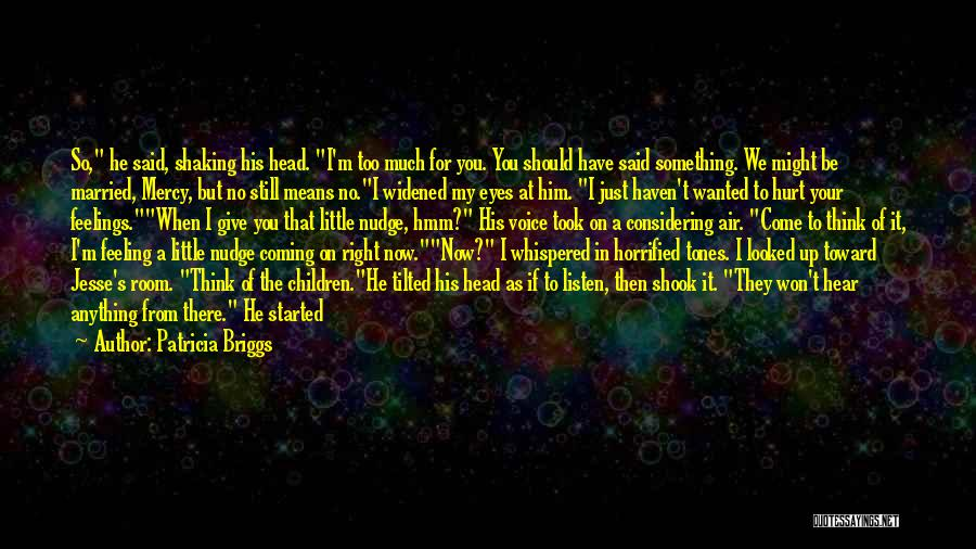 I Still Have Feelings Quotes By Patricia Briggs